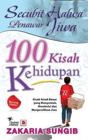 100 Kisah Kehidupan Secubit Halwa Penawar Jiwa